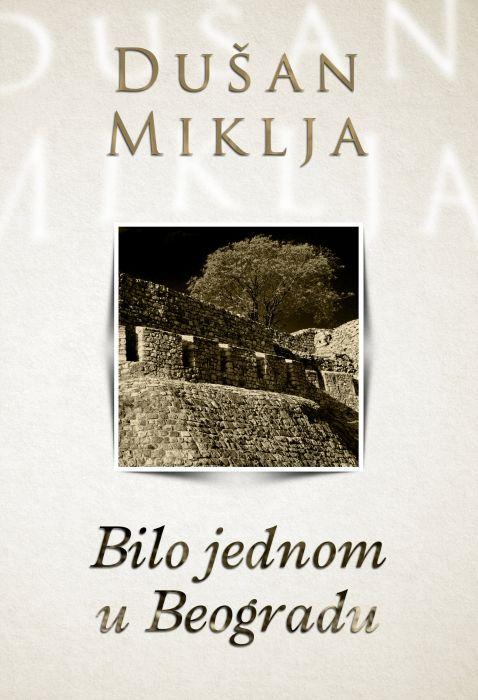 Dušan Miklja: Bilo jednom u Beogradu