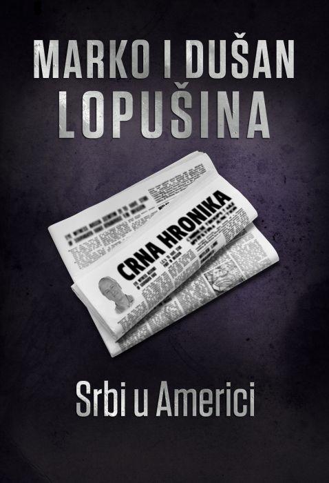 Marko Lopušina, Dušan Lopušina: Srbi u Americi