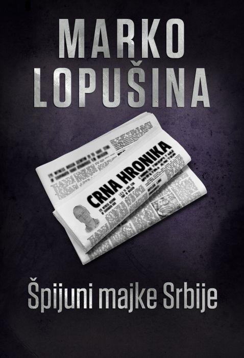 Marko Lopušina: Špijuni majke Srbije