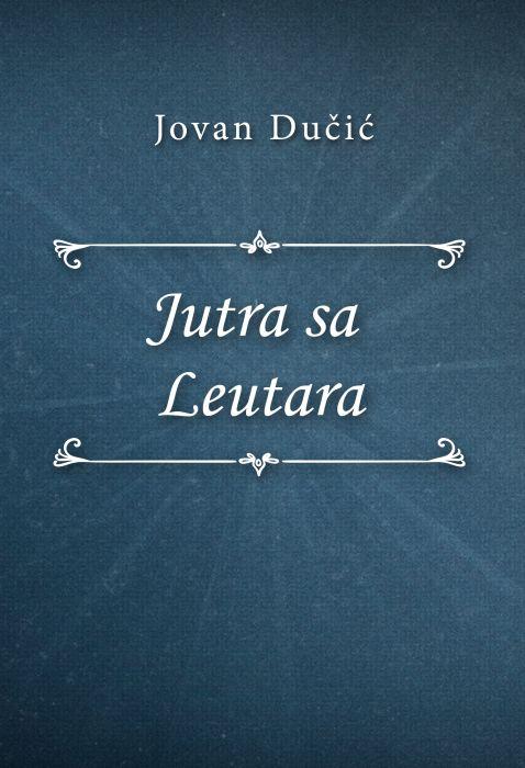 Jovan Dučić: Jutra sa Leutara
