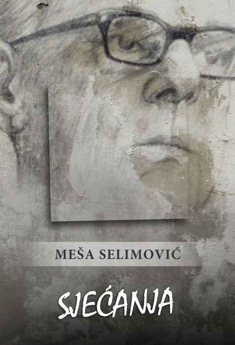 Meša Selimović: Sećanja