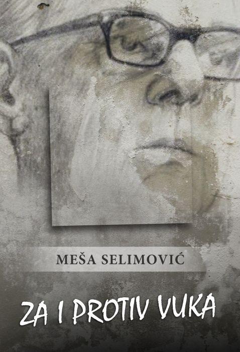Meša Selimović: Za i protiv Vuka
