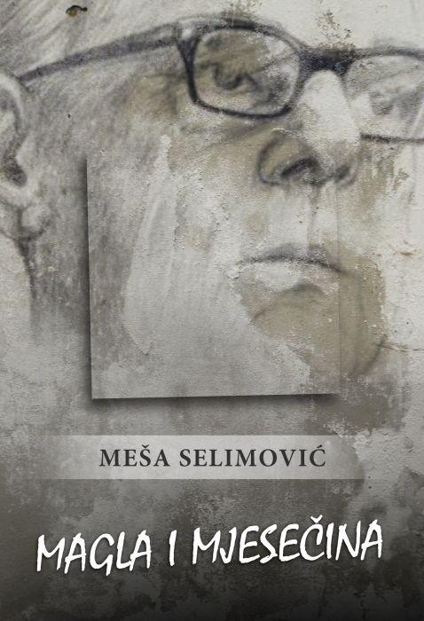 Meša Selimović: Magla i mjesečina