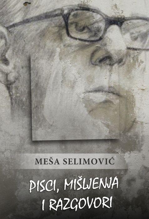Meša Selimović: Pisci, mišljenja i razgovori