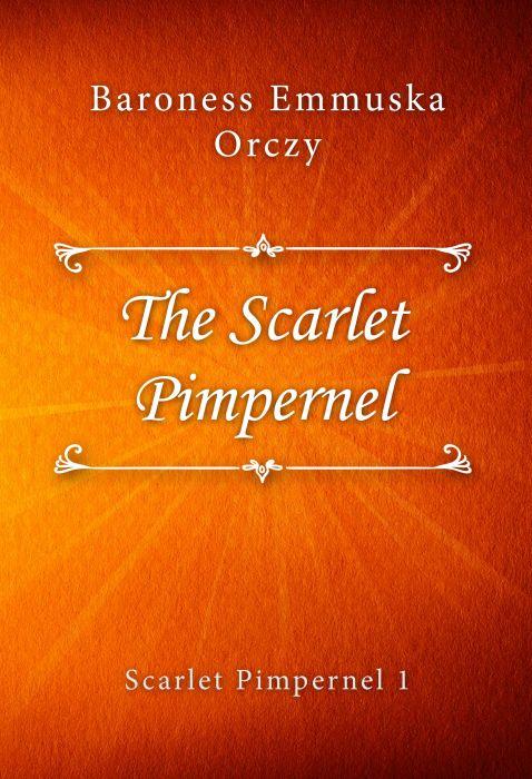 Baroness Emmuska Orczy: The Scarlet Pimpernel (Scarlet Pimpernel #1)