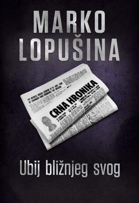 Marko Lopušina: Ubij bližnjeg svog