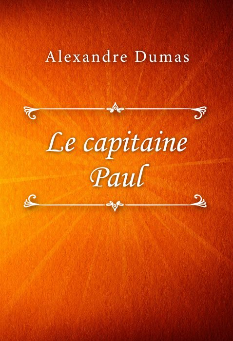 Alexandre Dumas: Le capitaine Paul