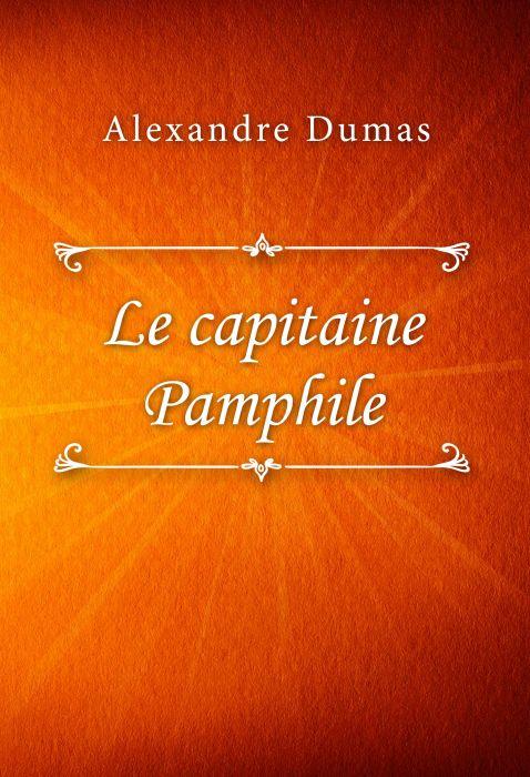 Alexandre Dumas: Le capitaine Pamphile