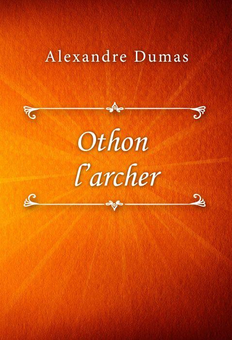 Alexandre Dumas: Othon l'archer