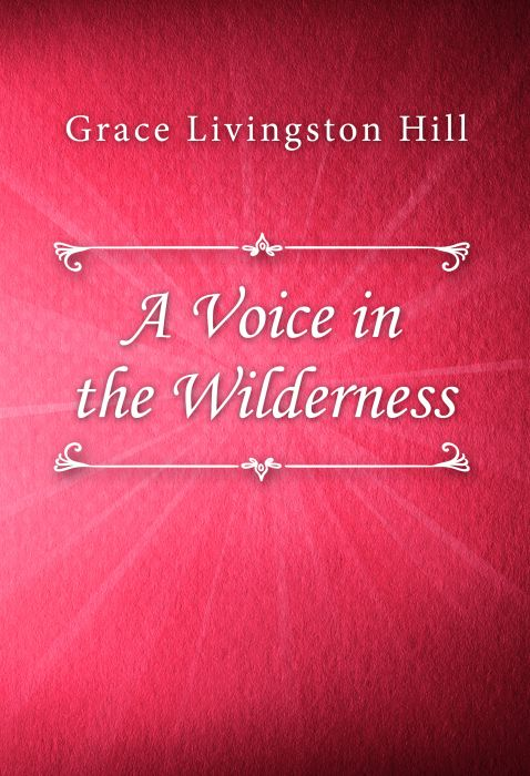 Grace Livingston Hill: A Voice in the Wilderness