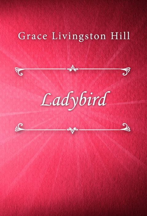 Grace Livingston Hill: Ladybird
