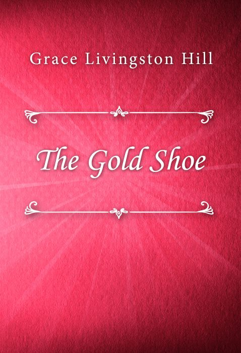 Grace Livingston Hill: The Gold Shoe