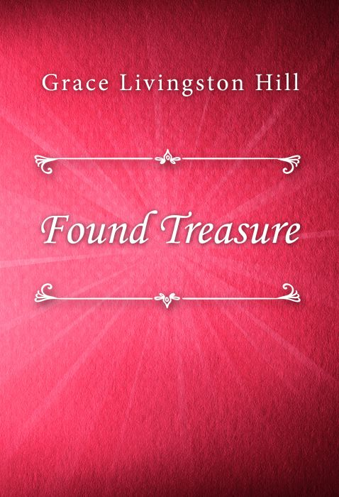 Grace Livingston Hill: Found Treasure