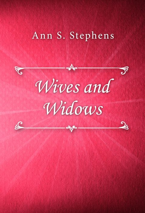 Ann S. Stephens: Wives and Widows