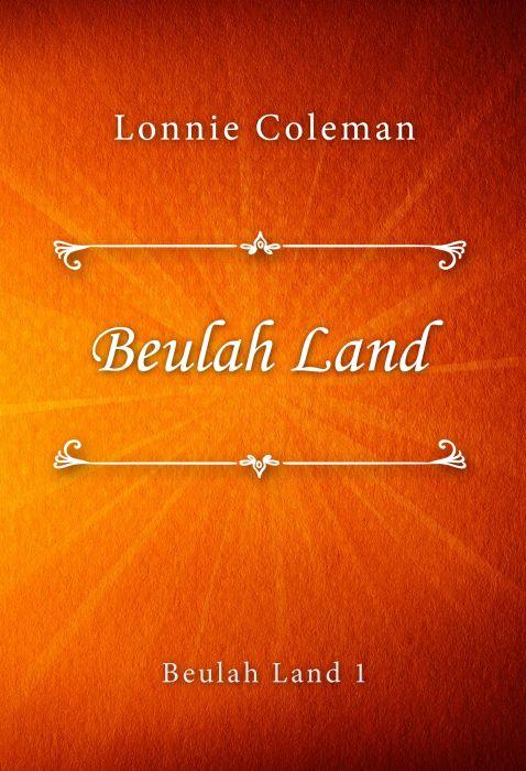 Lonnie Coleman: Beulah Land (Beulah Land #1)