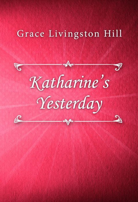 Grace Livingston Hill: Katharine's Yesterday
