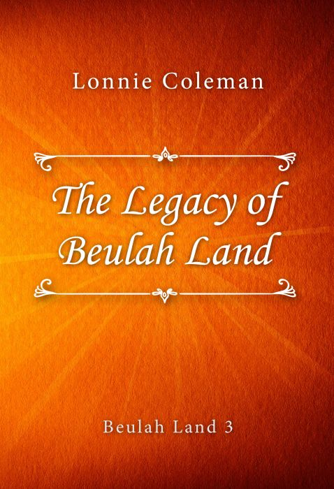 Lonnie Coleman: The Legacy of Beulah Land (Beulah Land #3)