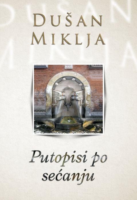 Dušan Miklja: Putopisi po sećanju