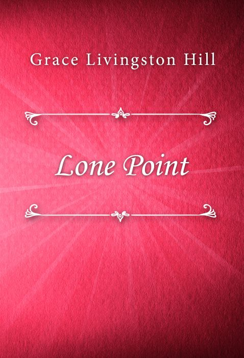 Grace Livingston Hill: Lone Point