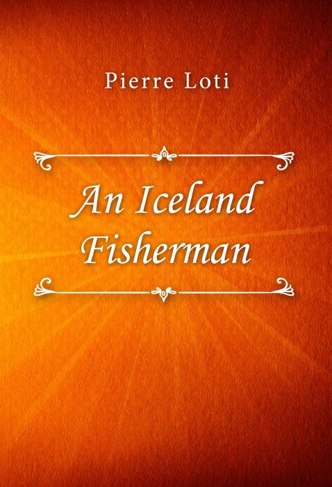 Pierre Loti: An Iceland Fisherman