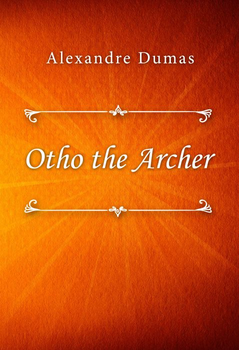 Alexandre Dumas: Otho the Archer
