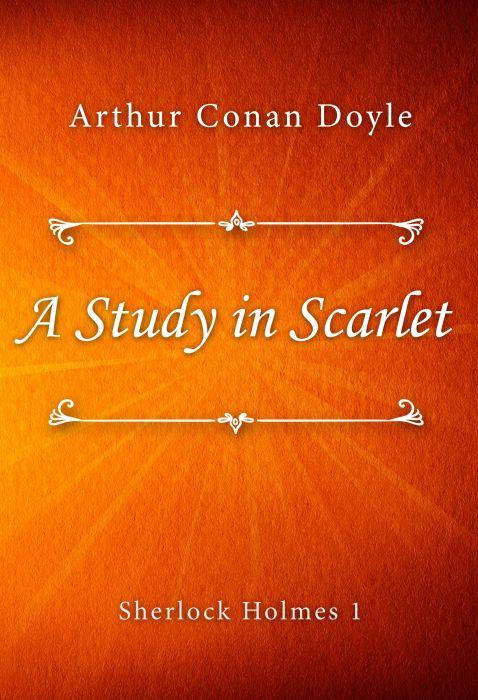 Arthur Conan Doyle: A Study in Scarlet (Sherlock Holmes #1)