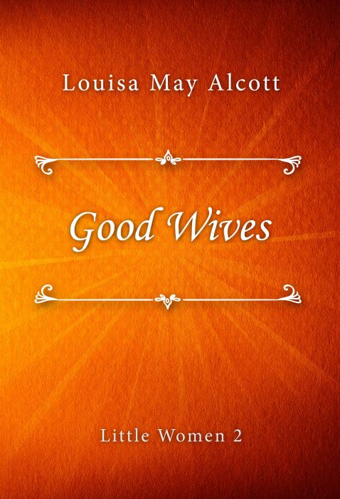 Louisa May Alcott: Good Wives (Little Women #2)