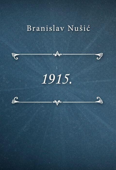 Branislav Nušić: 1915.