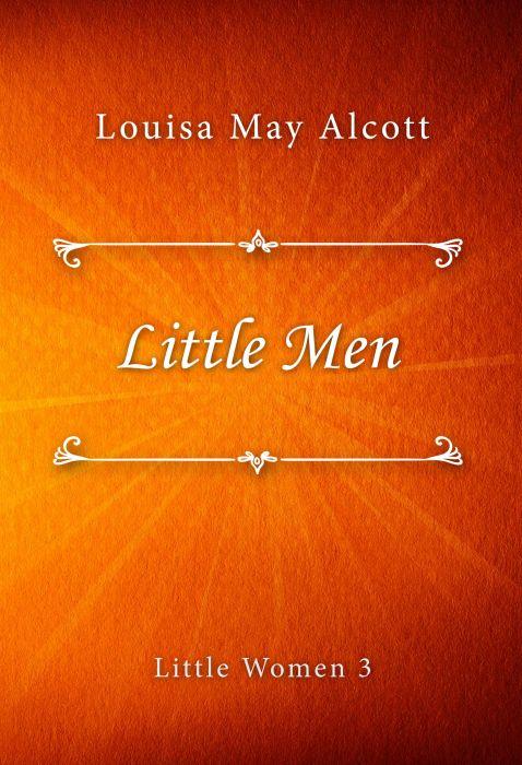 Louisa May Alcott: Little Men (Little Women #3)