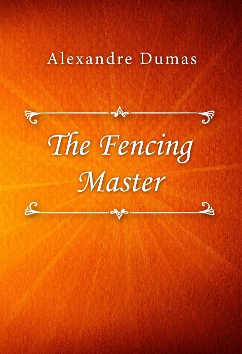 Alexandre Dumas: The Fencing Master