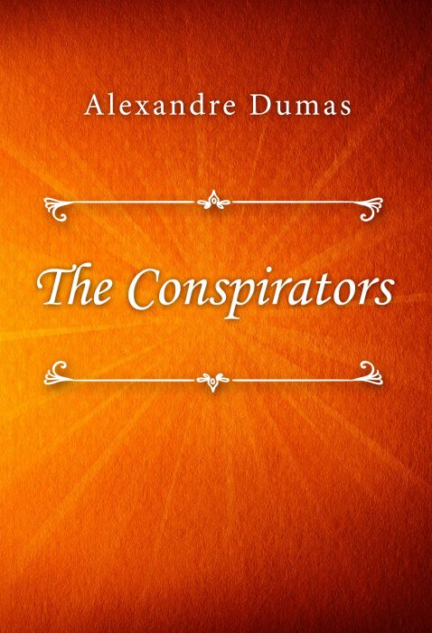 Alexandre Dumas: The Conspirators