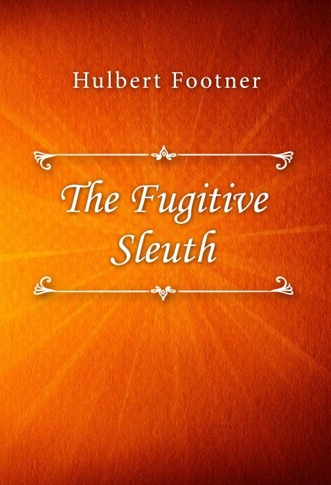 Hulbert Footner: The Fugitive Sleuth