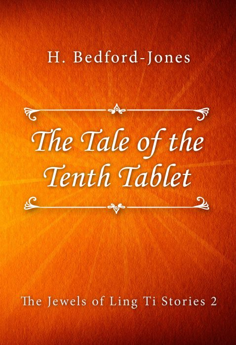 H. Bedford-Jones: The Tale of the Tenth Tablet (The Jewels of Ling Ti Stories #2)