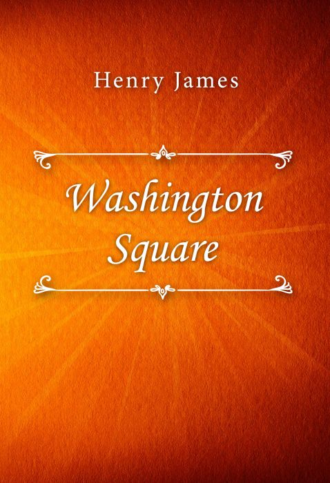 Henry James: Washington Square