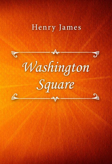 Henry James: Washington Square