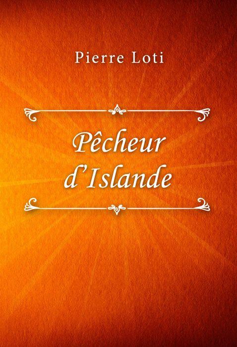 Pierre Loti: Pêcheur d'Islande