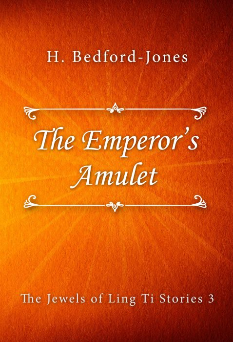 H. Bedford-Jones: The Emperor's Amulet (The Jewels of Ling Ti Stories #3)
