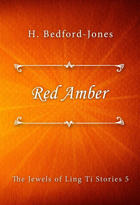 H. Bedford-Jones: Red Amber (The Jewels of Ling Ti Stories #5)