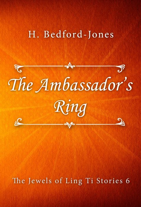 H. Bedford-Jones: The Ambassador's Ring (The Jewels of Ling Ti Stories #6)