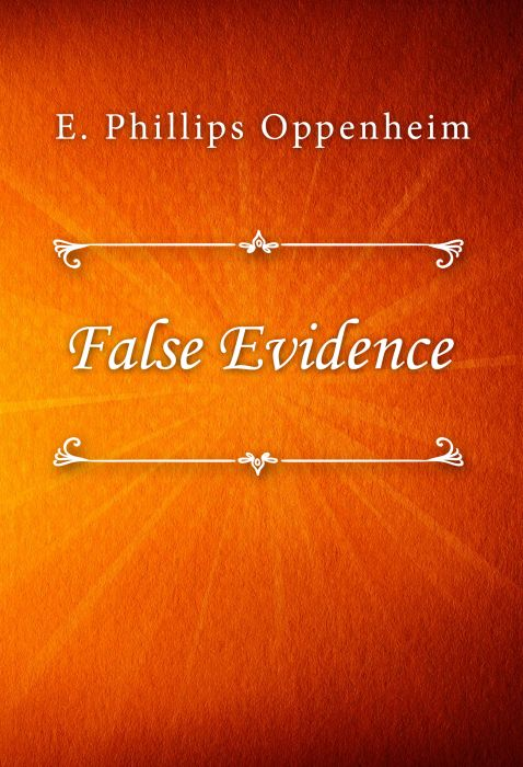 E. Phillips Oppenheim: False Evidence