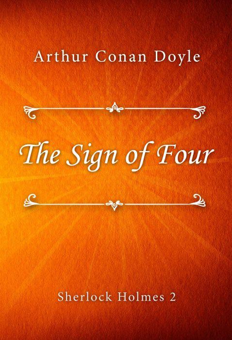 Arthur Conan Doyle: The Sign of Four (Sherlock Holmes #2)