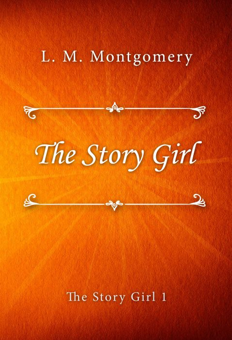 L. M. Montgomery: The Story Girl (The Story Girl #1)
