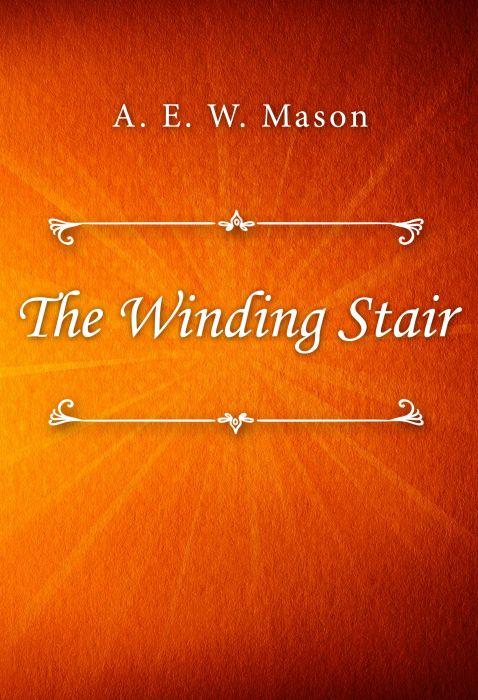 A. E. W. Mason: The Winding Stair