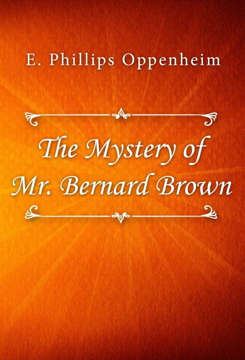 E. Phillips Oppenheim: The Mystery of Mr. Bernard Brown
