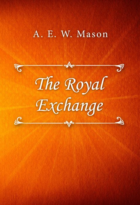 A. E. W. Mason: The Royal Exchange