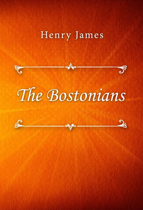 Henry James: The Bostonians