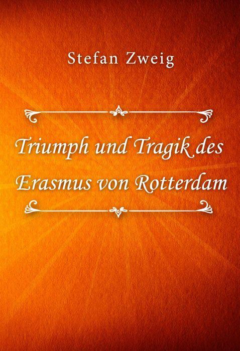 Stefan Zweig: Triumph und Tragik des Erasmus von Rotterdam