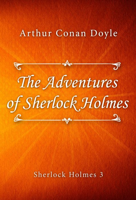 Arthur Conan Doyle: The Adventures of Sherlock Holmes (Sherlock Holmes #3)
