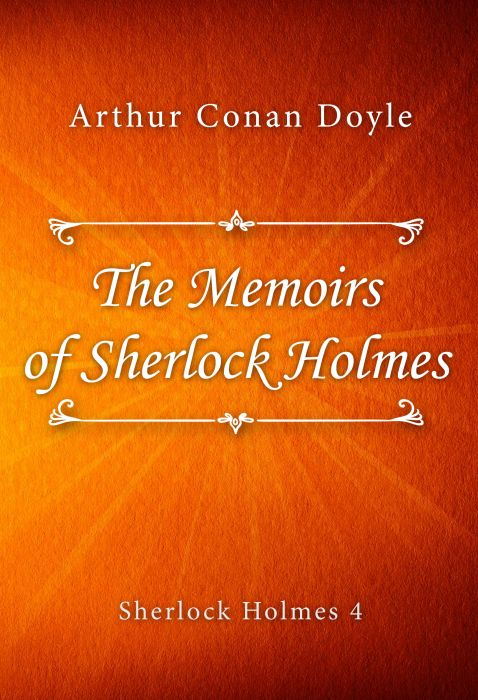 Arthur Conan Doyle: The Memoirs of Sherlock Holmes (Sherlock Holmes #4)