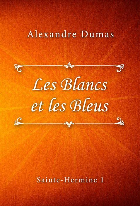 Alexandre Dumas: Les Blancs et les Bleus (Sainte-Hermine #1)